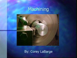 Machining By Corey La Barge Machining Benefits n