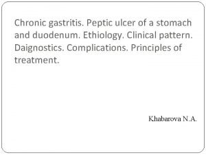 Chronic gastritis Peptic ulcer of a stomach and