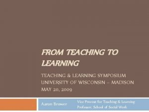 FROM TEACHING TO LEARNING TEACHING LEARNING SYMPOSIUM UNIVERSITY