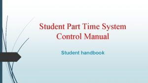 Student Part Time System Control Manual Student handbook