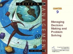 CHAPTER 9 Managing Decision Making and Problem Solving