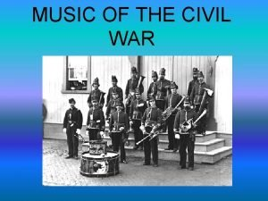 MUSIC OF THE CIVIL WAR What music was