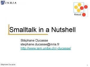 Smalltalk in a Nutshell Stphane Ducasse stephane ducasseinria