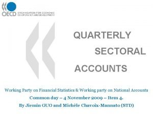 QUARTERLY SECTORAL ACCOUNTS Working Party on Financial Statistics