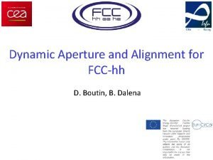 Dynamic Aperture and Alignment for FCChh D Boutin
