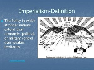 ImperialismDefinition n The Policy in which stronger nations
