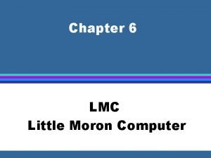 Chapter 6 LMC Little Moron Computer von Neumann