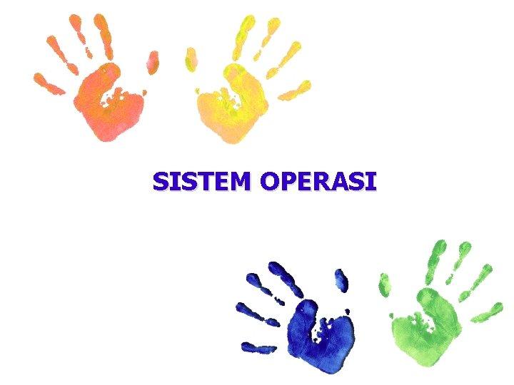 SISTEM OPERASI TAMPILAN SISTEM OPERASI PENGERTIAN Sistem Operasi