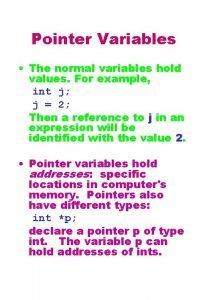 Pointer Variables The normal variables hold values For