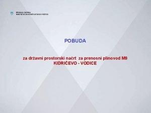 REPUBLIKA SLOVENIJA MINISTRSTVO ZA INFRASTRUKTURO IN PROSTOR POBUDA