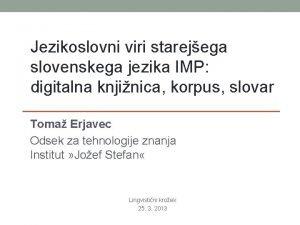 Jezikoslovni viri starejega slovenskega jezika IMP digitalna knjinica
