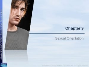 Chapter 9 Sexual Orientation Sexual Orientation What is
