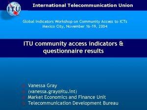 International Telecommunication Union Global Indicators Workshop on Community