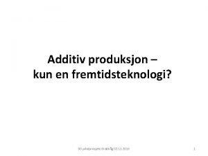 Additiv produksjon kun en fremtidsteknologi 3 D pilotprosjekt