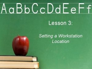 Lesson 3 Setting a Workstation Location Setting Workstation