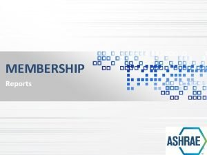 Membership Reports MEMBERSHIP Reports 1 Membership Reports REPORTS