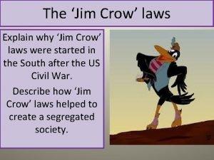 The Jim Crow laws Explain why Jim Crow