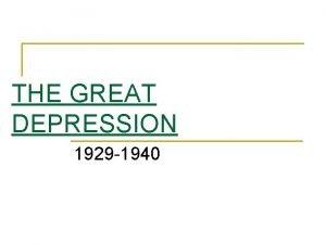THE GREAT DEPRESSION 1929 1940 False Prosperity of