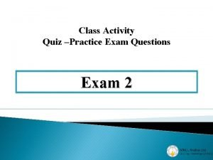 Class Activity Quiz Practice Exam Questions Exam 2