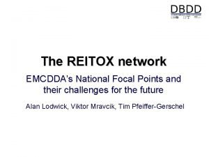 The REITOX network EMCDDAs National Focal Points and
