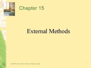 Chapter 15 External Methods 2006 Pearson AddisonWesley All