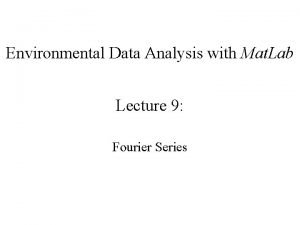 Environmental Data Analysis with Mat Lab Lecture 9