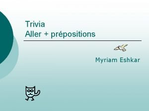 Trivia Aller prpositions Myriam Eshkar Je vais poste