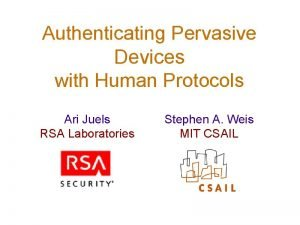 Authenticating Pervasive Devices with Human Protocols Ari Juels