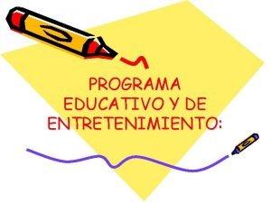 PROGRAMA EDUCATIVO Y DE ENTRETENIMIENTO PROGRAMA EDUCATIVO SID