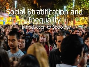 Social Stratification and Inequality Introduction to Sociology Social