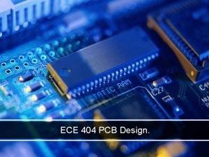 ECE 404 PCB Design By Jaimil Shastri Department