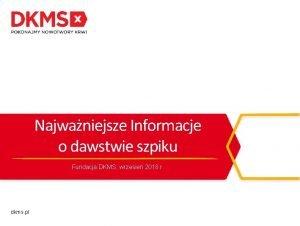 Najwaniejsze Informacje o dawstwie szpiku Fundacja DKMS wrzesie