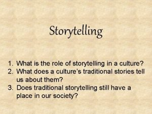 Storytelling 1 What is the role of storytelling