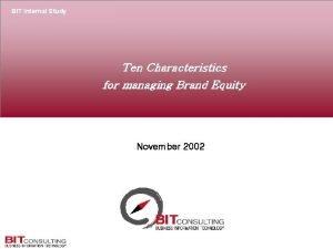 BIT Internal Study Ten Characteristics for managing Brand