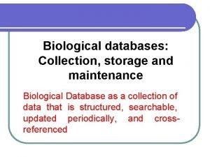 Biological databases Collection storage and maintenance Biological Database