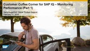 Customer Coffee Corner for SAP IQ Monitoring Performance