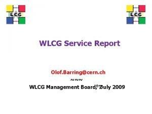 WLCG Service Report Olof Barringcern ch WLCG Management