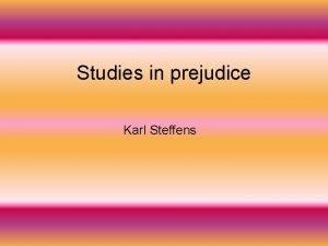 Studies in prejudice Karl Steffens Prejudice prejudice Prejudice