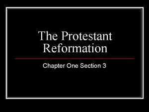 The Protestant Reformation Chapter One Section 3 Protestant