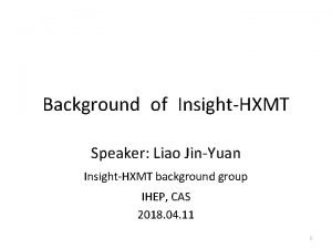 Background of InsightHXMT Speaker Liao JinYuan InsightHXMT background