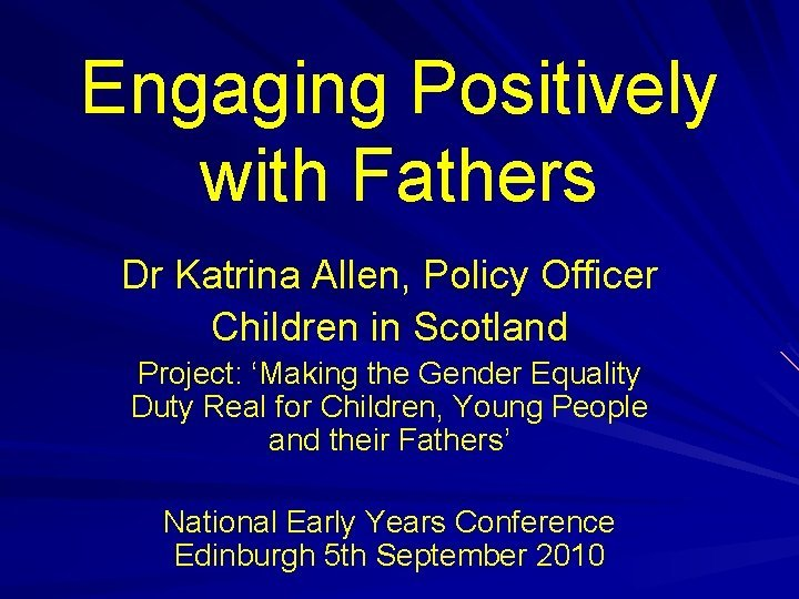 Engaging Positively with Fathers Dr Katrina Allen Policy