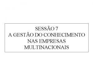SESSO 7 A GESTO DO CONHECIMENTO NAS EMPRESAS