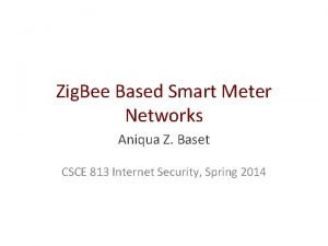 Zig Bee Based Smart Meter Networks Aniqua Z
