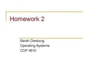 Homework 2 Sarah Diesburg Operating Systems COP 4610