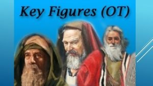 KEY FIGURES IN THE OLD TESTAMENT 1 Abraham