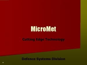 Micro Met Cutting Edge Technology Defence Systems Division