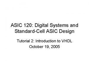 ASIC 120 Digital Systems and StandardCell ASIC Design