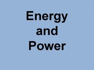 Energy and Power Energy vs Power Whats the