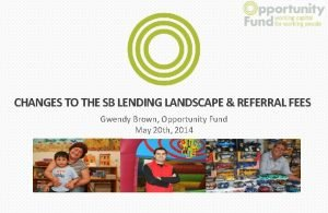 CHANGES TO THE SB LENDING LANDSCAPE REFERRAL FEES