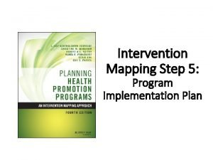 Intervention Mapping Step 5 Program Implementation Plan Intervention